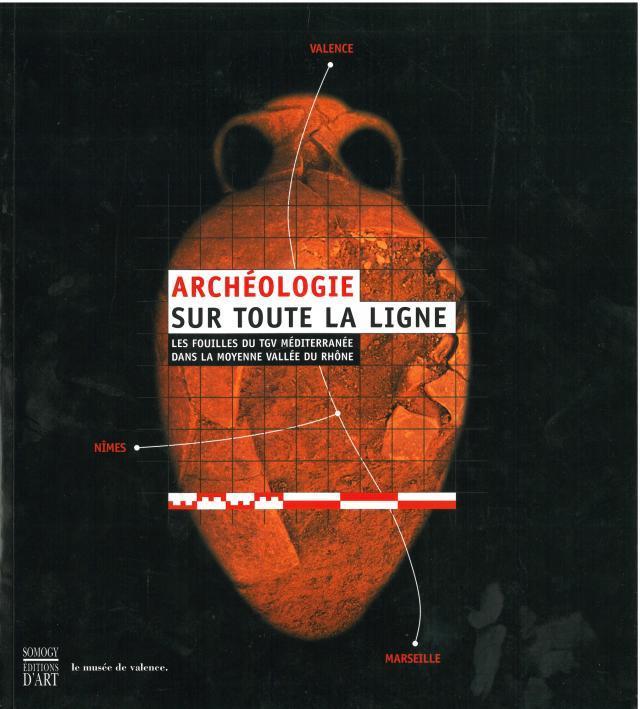 Archéologie sur toute la ligne. Les fouilles du TGV Méditerranée dans la moyenne vallée du Rhône